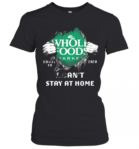 Blood Inside Whole Foods Market Covid 19 2020 I Can'T Stay At Home T-Shirt Classic Women's T-shirt