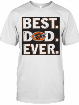 Chicago Bears Best Dad Ever Happy Father'S Day T-Shirt