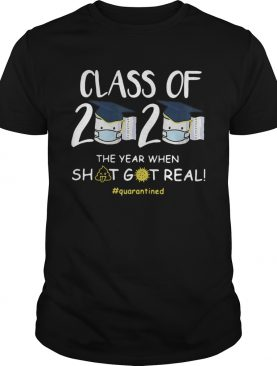 Class Of 2020 Face Mask The Year Shit Got Real Quarantined shirt