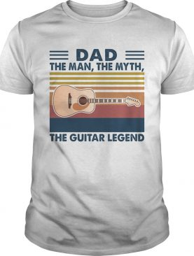 Dad the man the myth the guitar legend vintage shirt