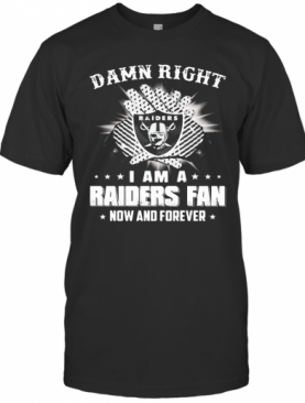 Damn Right I Am A Raiders Fan Now And Forever Stars T-Shirt