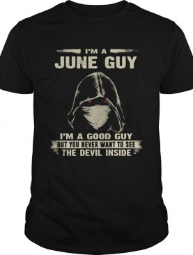 Death mask Im a june guy Im a good guy but you never want to see the devil inside shirt