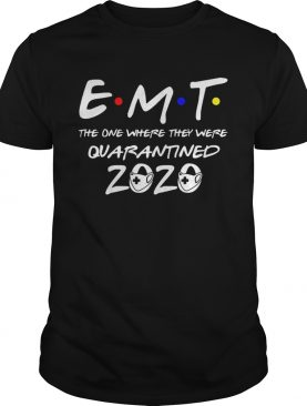 EMT the one where they were quarantined 2020 mask shirt