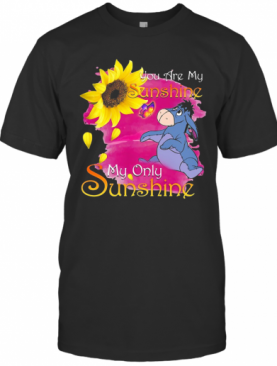 Eeyore Butterfly Sunflower You Are My Sunshine My Only Sunshine T-Shirt