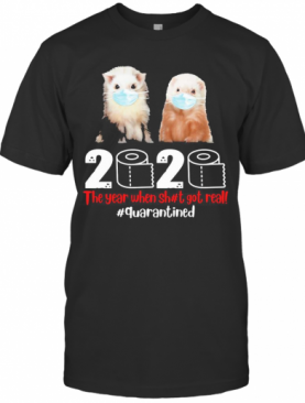 Ferret Mask The Year When Sh#T Got Real Quarantined Toilet Paper T-Shirt