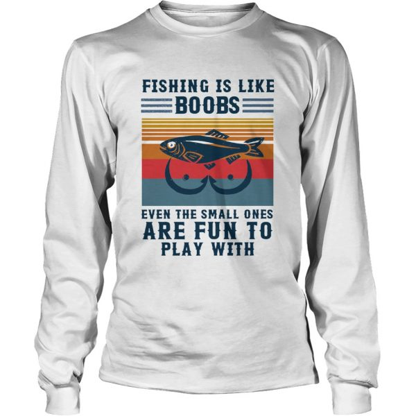 Fishing Is Like Boobs Even The Small Ones Are Fun To Play With Vintage  Long Sleeve