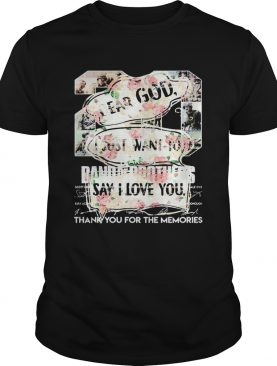 Floral Dear God I Just Want To Say I Love You shirt