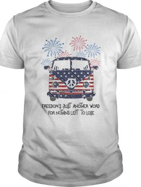 Freedoms just another word for nothing left to lose American flag veteran Independence Day shirt