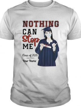 Graduation nothing can stop me class of 2020 your name shirt