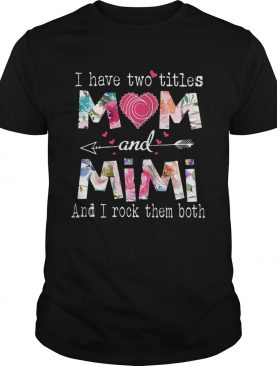 I Have Two Titles Mom And Mimi Floral shirt