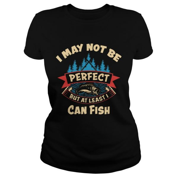 I May Not Be Perfect But At Least I Can Fish  Classic Ladies