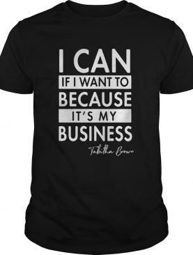 I can if I want to because its my business Tabitha Brown shirt