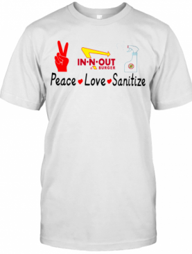 In N Out Burger Peace Love Sanitize T-Shirt