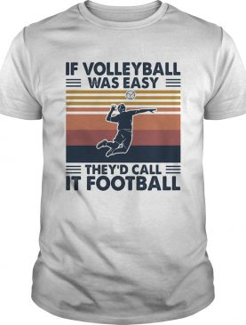 If volleyball was easy theyd call it football vintage shirt