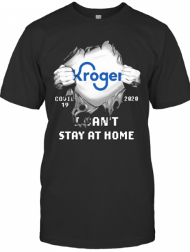 Kroger Covid 19 2020 I Can'T Stay At Home Hand T-Shirt