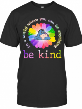 Lgbt Eeyore Flower In A World Where You Can Be Anything Be Kind T-Shirt