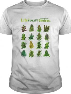 Life Is Full Of Important Choices Weed shirt