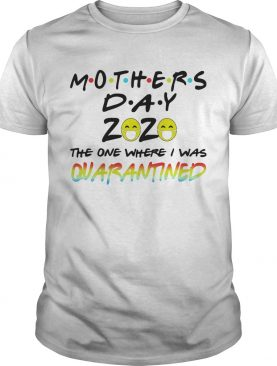 Mothers day 2020 the one where i was quarantined mask covid19 colors shirt
