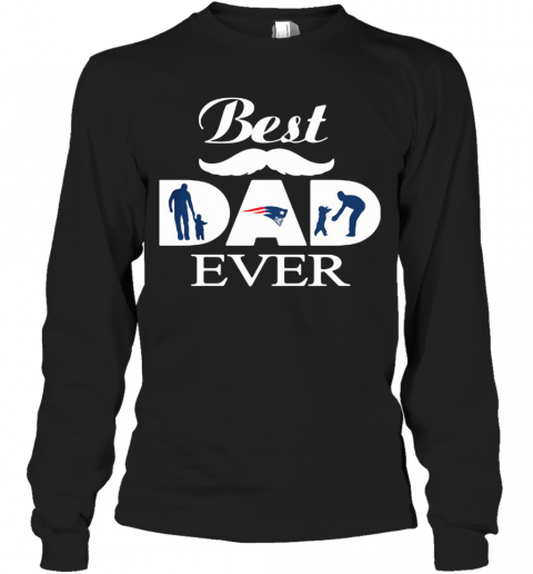 New England Patriots Best Dad Ever Father'S Day T-Shirt Long Sleeved T-shirt
