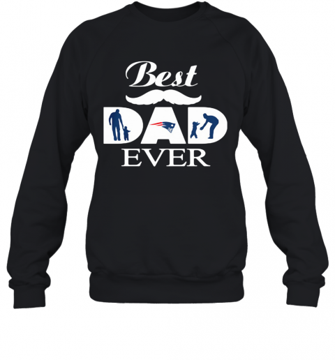 New England Patriots Best Dad Ever Father'S Day T-Shirt Unisex Sweatshirt