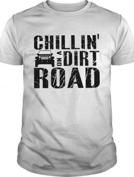 Road Chillin On A Dirt Road shirt