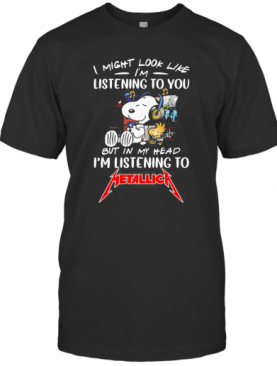 Snoopy And Woodstock I Might Look Like I'M Listening To You But In My Head I'M Listening To Metallica T-Shirt