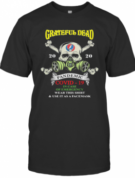 Skull Grateful Dead 2020 Pandemic Covid 19 In Case Of Emergency Wear This And Use It As A Face Mask T-Shirt