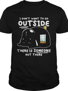 Star wars darth vader home i dont want to go outside there is someone out there shirt