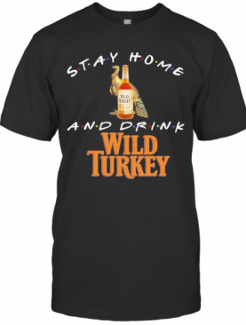 Stay Home And Drink Wild Turkey T-Shirt