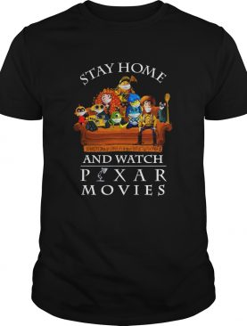Stay home and watch Pixar Movies shirt