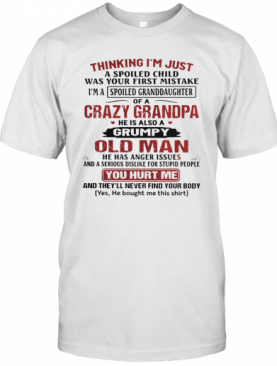 Thinking I'm Just A Spoiled Child Was Your First Mistake Of A Crazy Grandpa T-Shirt