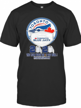 Toronto Blue Jays Face Mask 2020 The Year When Shit Got Real Quarantine T-Shirt