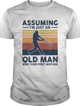 Vintage Baseball Assuming I039m Just An Old Man Was Your First Mistake shirt