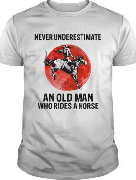 Vintage Never Underestimate An Old Man Who Rides A Horse shirt