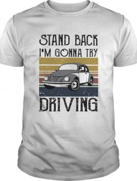 Volkswagen beetle stand back im gonna try driving vintage shirt