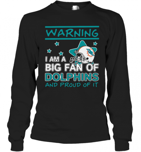Warning I Am A Big Fan Of Dolphins And Proud Of It T-Shirt Long Sleeved T-shirt