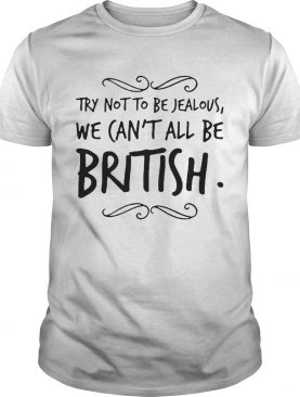 We Cant All Be British shirt