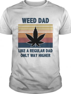 Weed dad like a regular dad only way higher vintage shirt