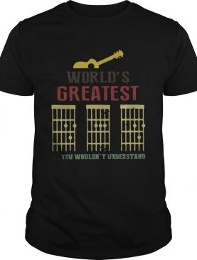 Worlds Greatest Guitar Dad You Wouldnt Understand shirt