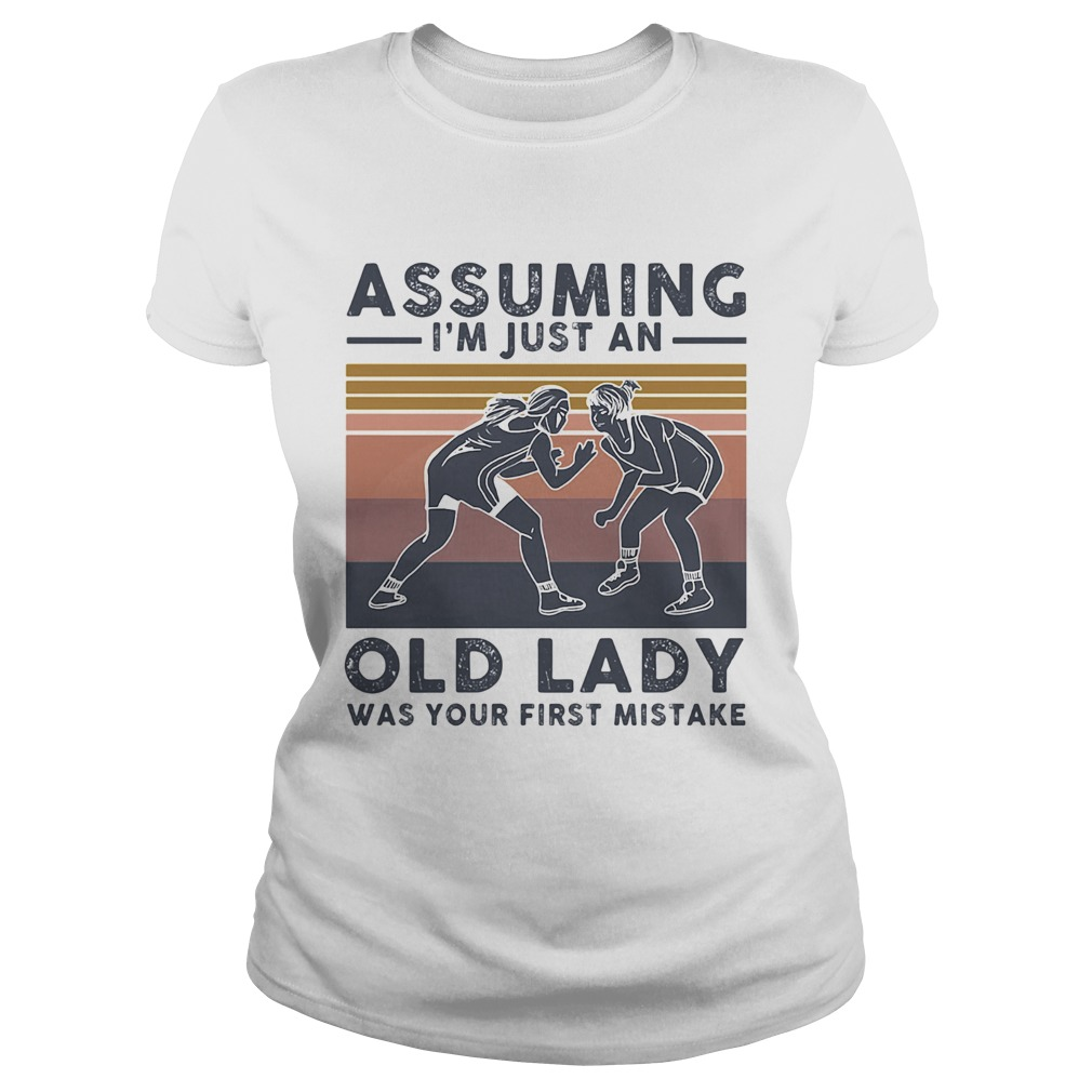 Wrestling assuming Im just an old lady was your first mistake vintage Classic Ladies
