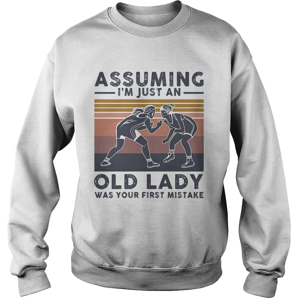 Wrestling assuming Im just an old lady was your first mistake vintage Sweatshirt