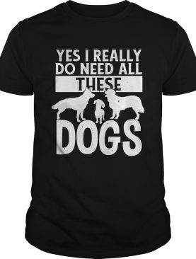 Yes I really do need all these dogs shirt