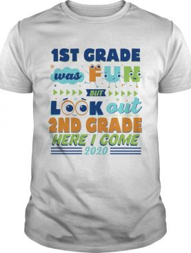 1st Grade Was Fun But Look Out 2nd Grade Here I Come 2020 shirt