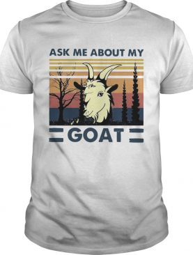Ask Me About My Goat Vintage shirt