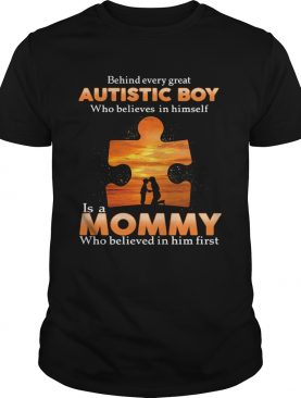 Autism behind every great autistic boy who believes in himself is a mommy who believed in him first