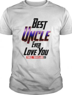 Best Uncle Ever Love You Three Thousand I Do shirt