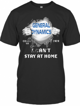 Blood Insides General Dynamics Covid 19 2020 I Can'T Stay At Home T-Shirt