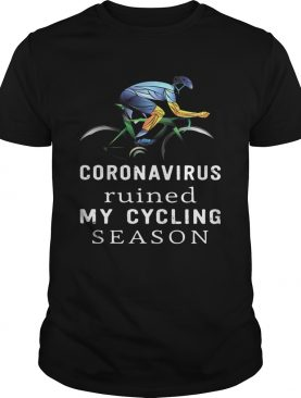 Coronavirus ruined my cycling season shirt
