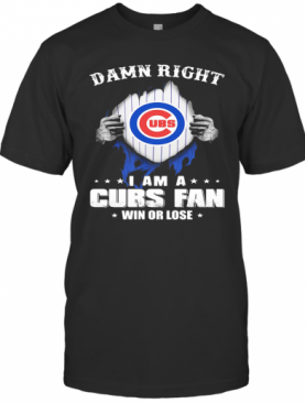 Damn Right I Am A Chicago Cubs Fan Win Or Lose Stars T-Shirt