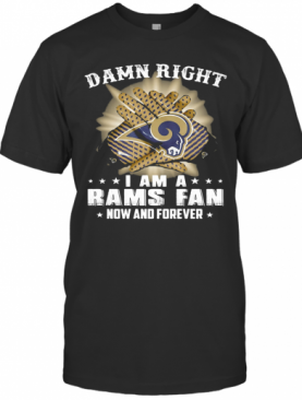 Damn Right I Am A Los Angeles Rams Fan Now And Forever Stars T-Shirt